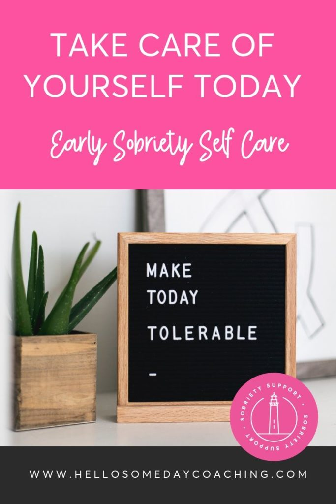 Early Sobriety Self Care For Women. Make Today Tolerable.