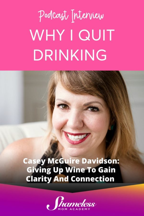 Podcast – Giving Up Wine to gain Clarity and Connection. The Shameless Mom Academy.