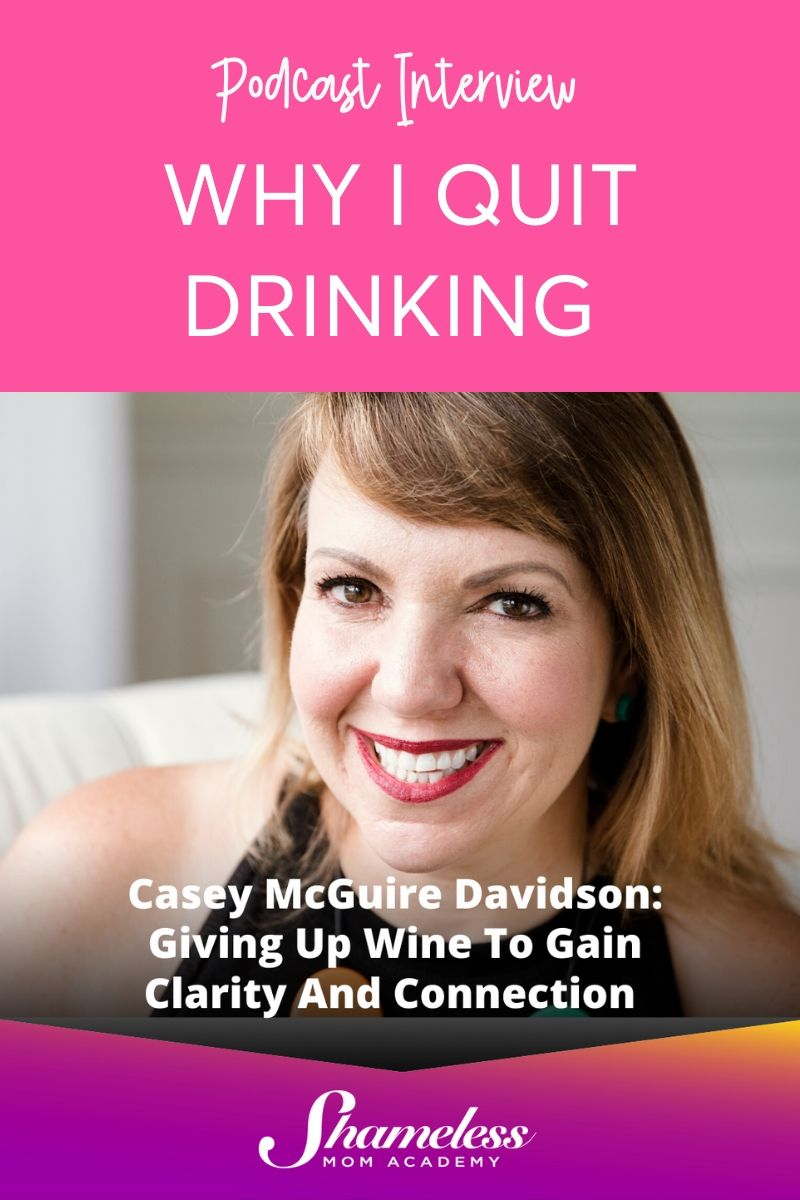 Why I Quit Drinking - Shameless Mom Academy Podcast Interview with Casey McGuire Davidson