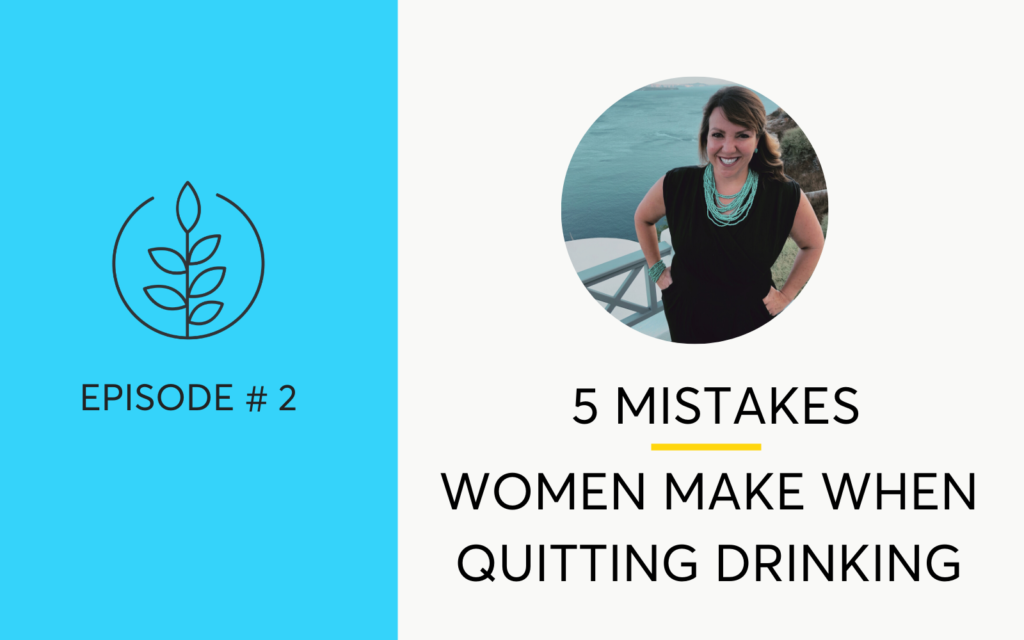 Episode 2 of the Hello Someday Podcast - 5 Mistakes Women Make When Trying to Quit Drinking.