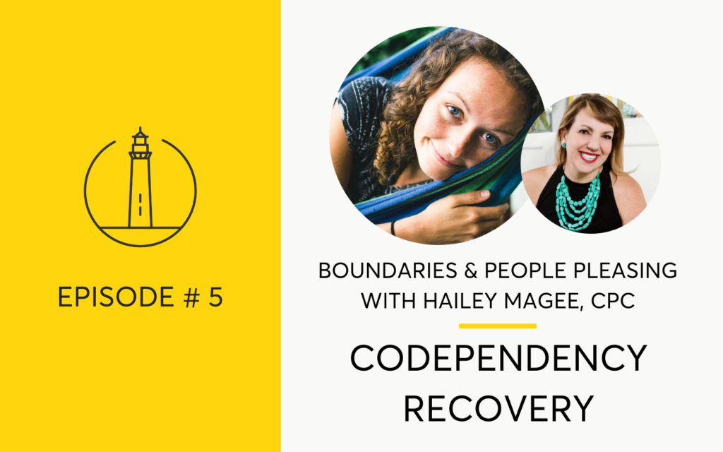 Codependency Recovery, People Pleasing and Boundaries with Hailey Magee
