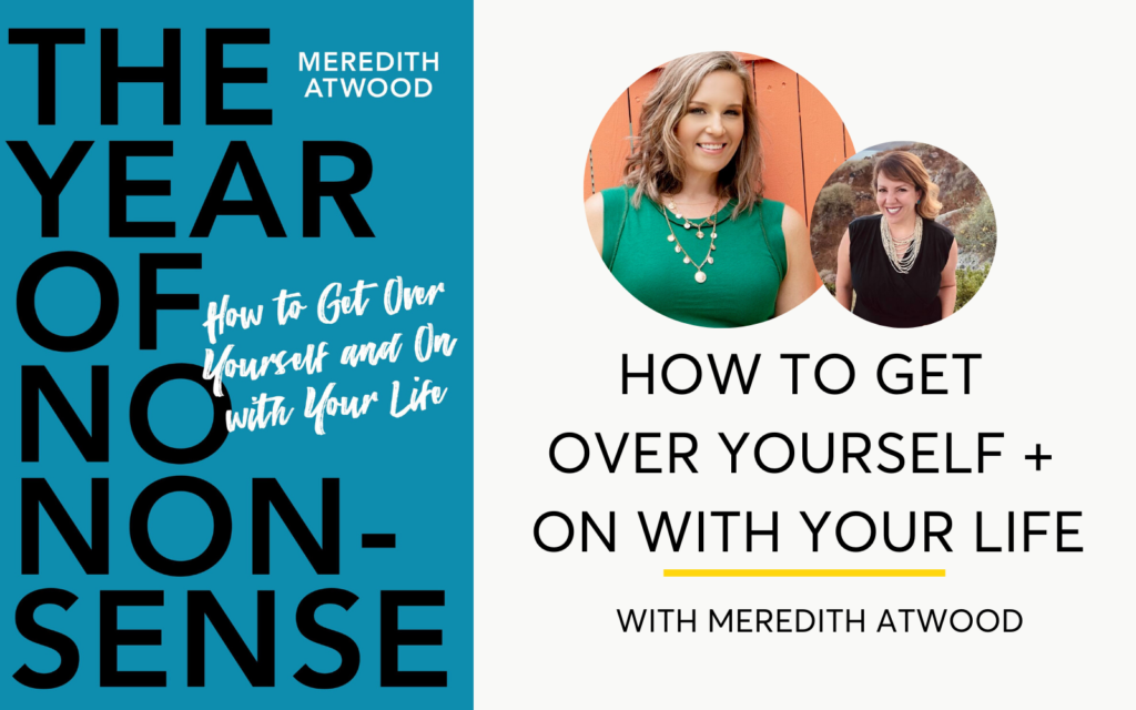 How To Get Over Yourself And On With Your Life - Podcast Interview With Author Meredith Atwood