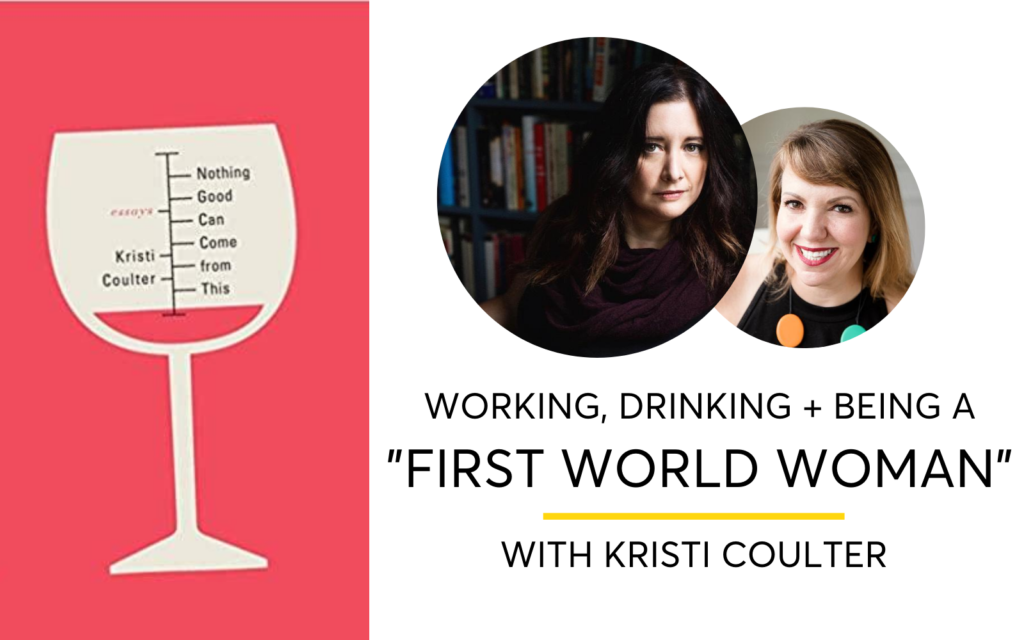 Kristi Coulter on Working, Drinking and Being a 'First World Woman'