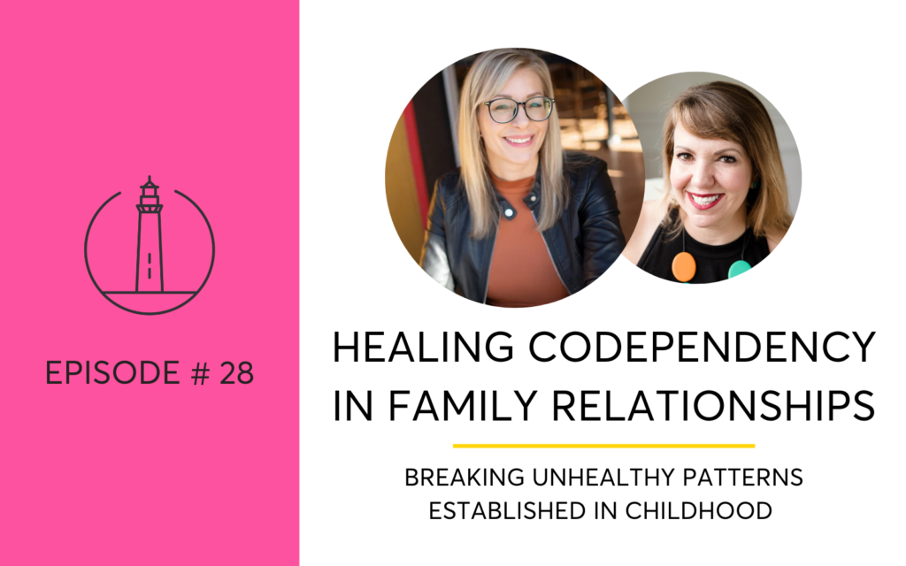 Podcast on Healing Codependency In Family Relationships -Breaking Unhealthy Patterns Established In Childhood