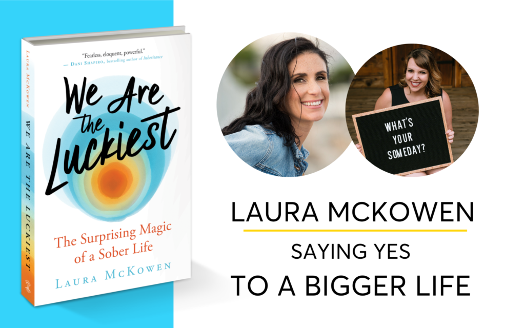 Laura McKowen On Saying Yes To A Bigger Life