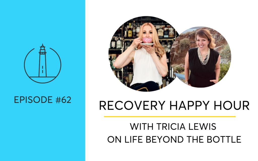 Recovery Happy Hour and Life Beyond The Bottle With Tricia Lewis