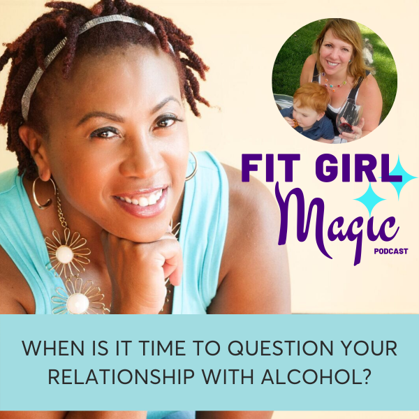 When is it time to question your relationship with alcohol - Fit Girl Magic Podcast with Casey McGuire Davidson of Hello Someday Coaching
