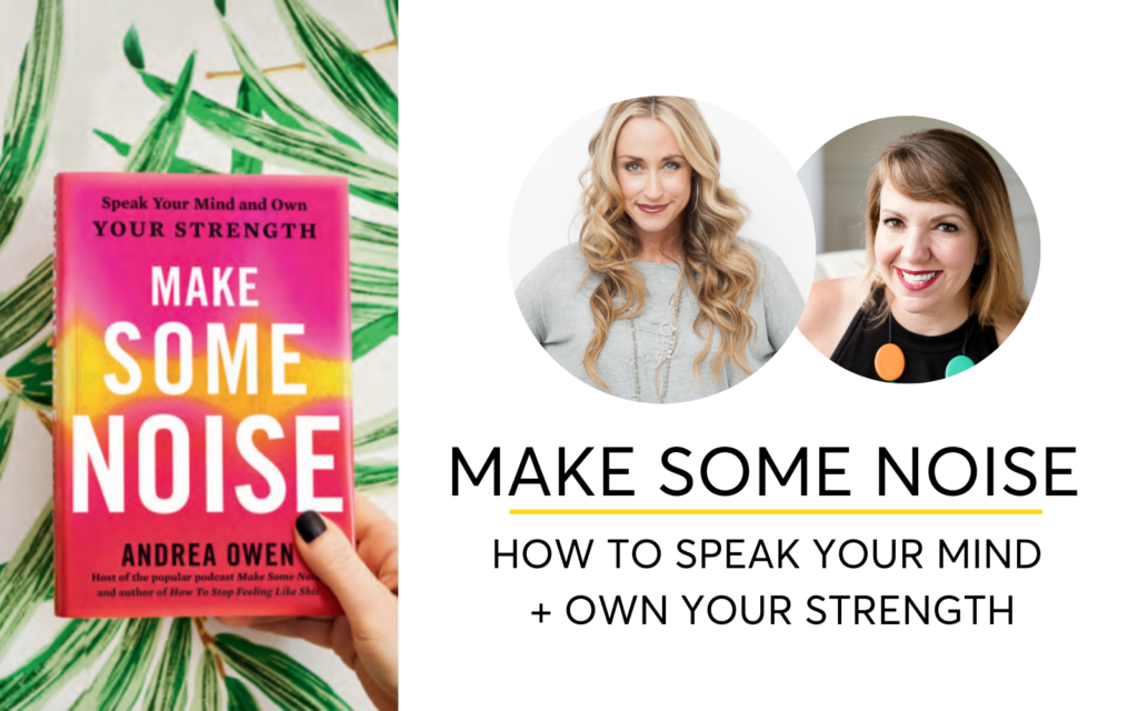 Make Some Noise - How To Speak Your Mind And Own Your Strength With Andrea Owen - Podcast Interview With Casey McGuire Davidson